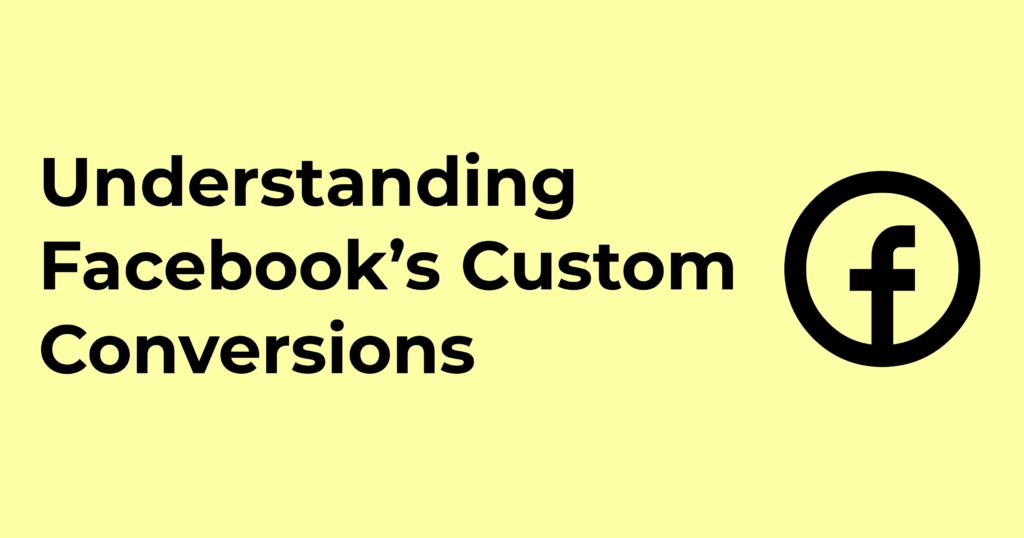 Understanding Facebook's Custom Conversions