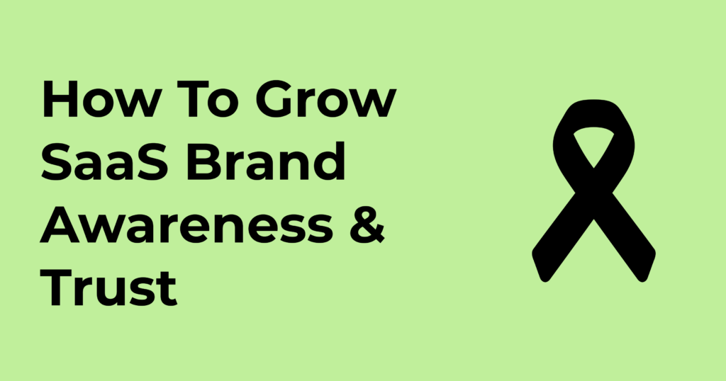 How To Grow SaaS Brand Awareness & Trust