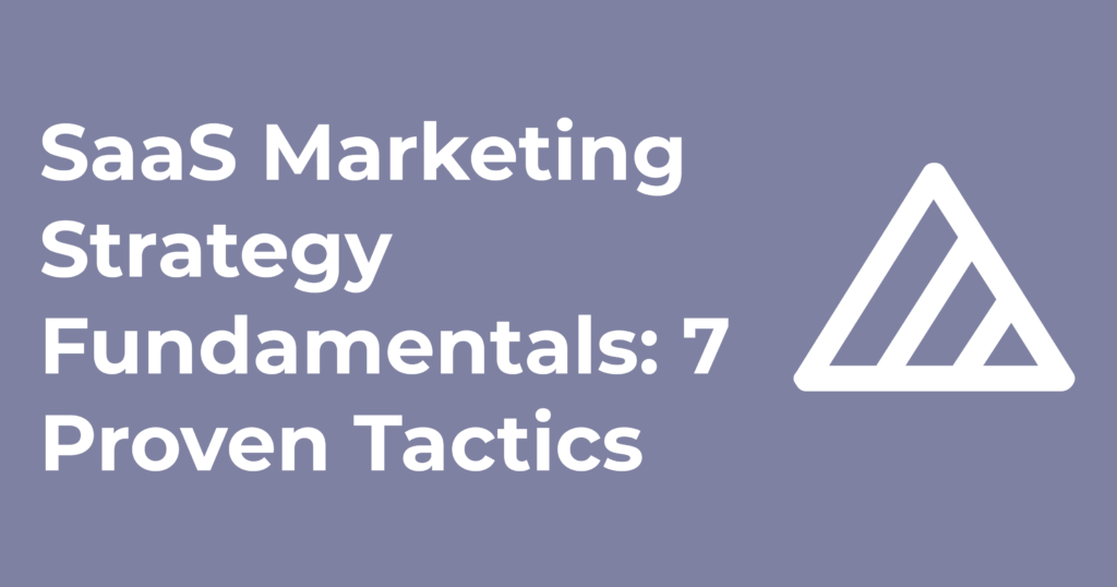 SaaS Marketing Strategy Fundamentals: 7 Proven Tactics
